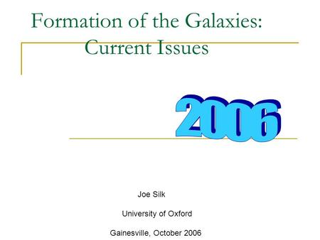 Formation of the Galaxies: Current Issues Joe Silk University of Oxford Gainesville, October 2006.