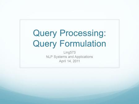 Query Processing: Query Formulation Ling573 NLP Systems and Applications April 14, 2011.