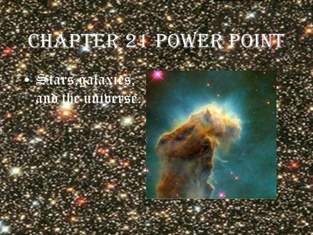 Chapter 21 power point Stars,galaxies, and the universe.