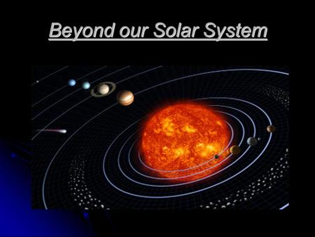 Beyond our Solar System. The Milky Way Our solar system is part of a galaxy called the Milky Way Our solar system is part of a galaxy called the Milky.