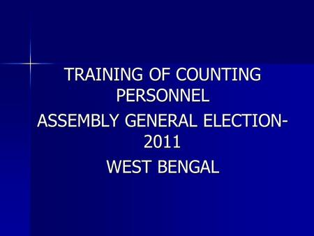 TRAINING OF COUNTING PERSONNEL ASSEMBLY GENERAL ELECTION- 2011 WEST BENGAL.