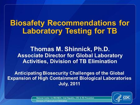 Thomas M. Shinnick, Ph.D. Associate Director for Global Laboratory Activities, Division of TB Elimination Biosafety Recommendations for Laboratory Testing.