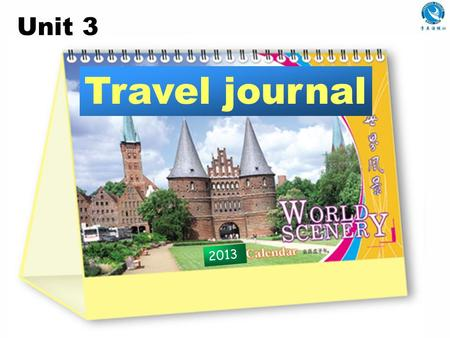 2013 Unit 3 Travel journal Do you want to travel? Where have you been? Why do you like travelling?