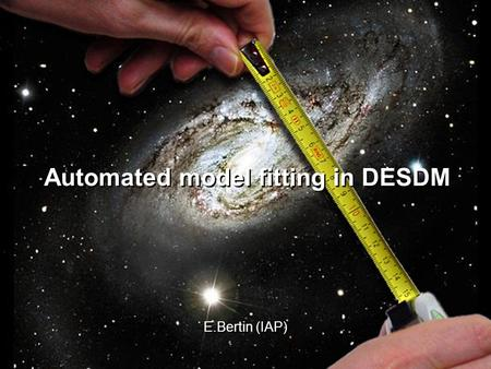 Model-fitting E. BertinDES Munich meeting 05/2010 1 Automated model fitting in DESDM E.Bertin (IAP)