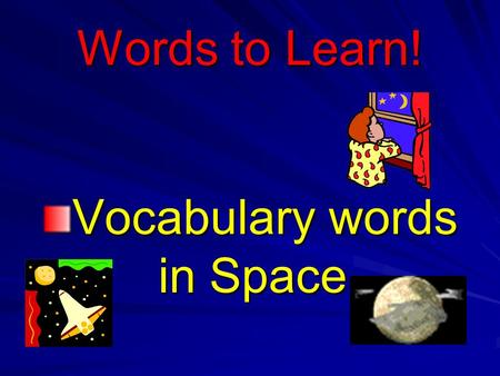 Words to Learn! Vocabulary words in Space.. It is groups of stars that form a star picture. Constellation.