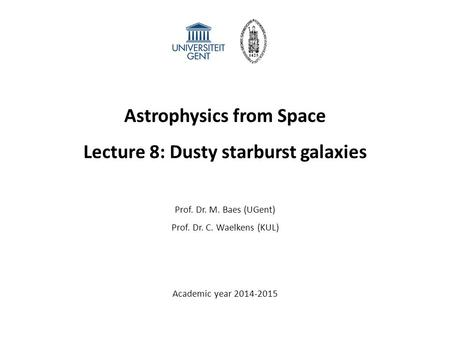 Astrophysics from Space Lecture 8: Dusty starburst galaxies Prof. Dr. M. Baes (UGent) Prof. Dr. C. Waelkens (KUL) Academic year 2014-2015.