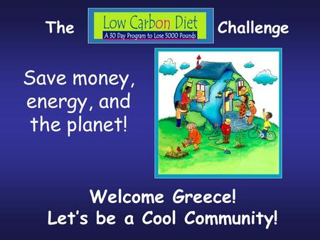 Save money, energy, and the planet! Welcome Greece! Let's be a Cool Community! TheChallenge.
