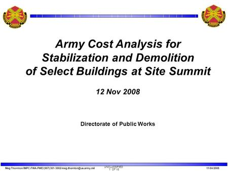 Meg Thornton/IMPC-FWA-PWE/(907) 11/04/2008 UNCLASSIFIED 1 OF 18 Army Cost Analysis for Stabilization and Demolition of.