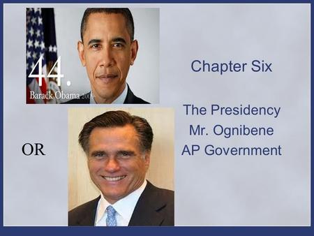 Chapter Six The Presidency Mr. Ognibene AP Government OR.