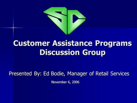 Customer Assistance Programs Discussion Group Presented By: Ed Bodie, Manager of Retail Services Presented By: Ed Bodie, Manager of Retail Services November.