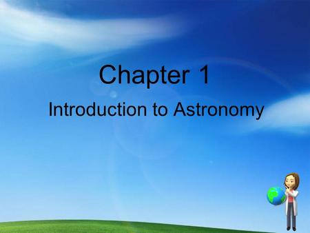 Chapter 1 Introduction to Astronomy. What is Astronomy? Astronomy is the scientific study of celestial bodies. Astrology is a group of beliefs and schools.