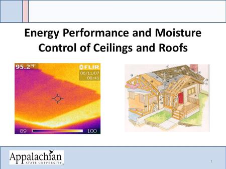 Energy Performance and Moisture Control of Ceilings and Roofs 1.