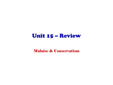 Unit 15 – Review Malaise & Conservatism. Unit 15 – Malaise & Conservatism The failed Equal Rights Amendment to the Constitution was intended to prevent.