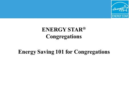 Energy Saving 101 for Congregations ENERGY STAR  Congregations.