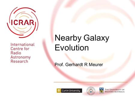 Nearby Galaxy Evolution Prof. Gerhardt R Meurer. Galaxy evolution in a nutshell Galaxy Evolution2  Time machines  The farther we peer  The farther.