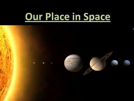 Our Place in Space. The Scale of the Universe Imagine (don't write down): – You are driving on the 401 at 100km/h – You accelerate until you are going.