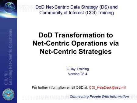 Connecting People With Information DoD Transformation to Net-Centric Operations via Net-Centric Strategies For further information  OSD at: