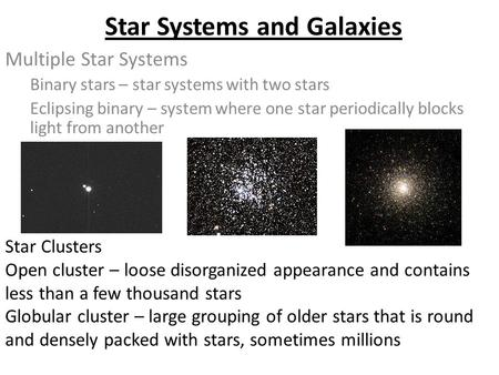 Star Systems and Galaxies Multiple Star Systems Binary stars – star systems with two stars Eclipsing binary – system where one star periodically blocks.