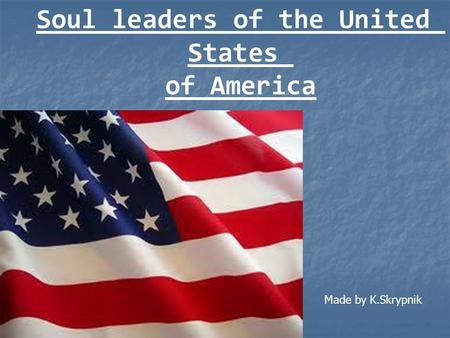 Soul leaders of the United States of America Made by K.Skrypnik.