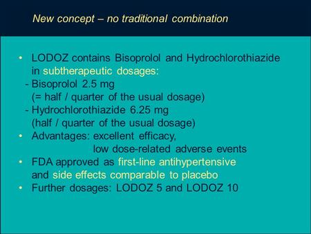 New concept – no traditional combination LODOZ contains Bisoprolol and Hydrochlorothiazide in subtherapeutic dosages: - Bisoprolol 2.5 mg (= half / quarter.