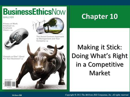 Copyright © 2012 The McGraw-Hill Companies, Inc. All rights reserved. Chapter 10 Making it Stick: Doing What's Right in a Competitive Market McGraw-Hill.