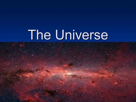The Universe. THE UNIVERSE The universe is commonly defined as the totality of everything that exists, including all physical matter and energy, the planets,