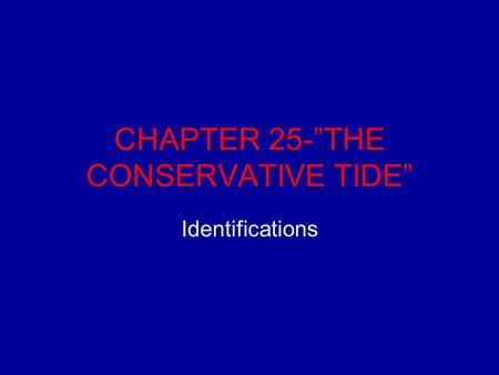 "CHAPTER 25-""THE CONSERVATIVE TIDE"" Identifications."