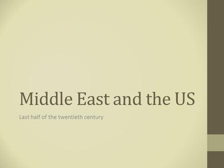 Middle East and the US Last half of the twentieth century.