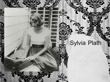 Sylvia Plath. Sylvia Plath (1932-1963), poet and novelist, explored her obsessions with death, self, and nature. Death and the darkness is a theme often.