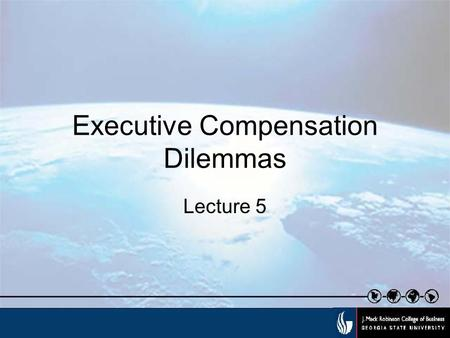 Executive Compensation Dilemmas Lecture 5. Shareholder dilemmas Do all shareholders want the same thing? How much emphasis should be placed on short term.