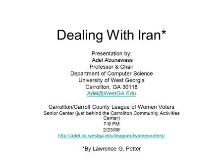 Dealing With Iran* Presentation by: Adel Abunawass Professor & Chair Department of Computer Science University of West Georgia Carrollton, GA 30118