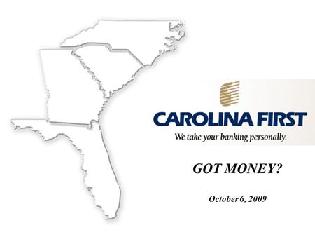 GOT MONEY? October 6, 2009. This session will provide you with a foundational look at the collateralization of public funds deposits in South Carolina.