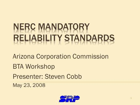 1 Arizona Corporation Commission BTA Workshop Presenter: Steven Cobb May 23, 2008.