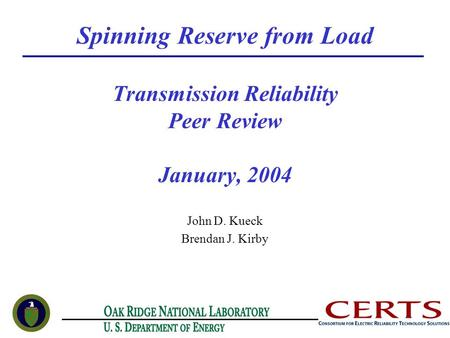 Spinning Reserve from Load Transmission Reliability Peer Review January, 2004 John D. Kueck Brendan J. Kirby.