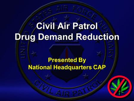 Civil Air Patrol Drug Demand Reduction Presented By National Headquarters CAP.