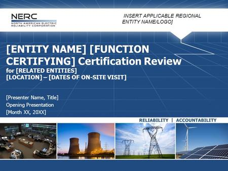 [INSERT APPLICABLE REGIONAL ENTITY NAME/LOGO] [ENTITY NAME] [FUNCTION CERTIFYING] Certification Review for [RELATED ENTITIES] [LOCATION] – [DATES OF ON-SITE.