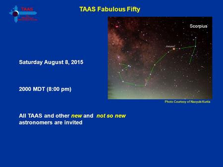 TAAS Fabulous Fifty Photo Courtesy of Naoyuki Kurita Saturday August 8, 2015 2000 MDT (8:00 pm) All TAAS and other new and not so new astronomers are invited.