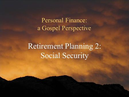 Personal Finance: a Gospel Perspective Retirement Planning 2: Social Security.