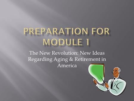 The New Revolution: New Ideas Regarding Aging & Retirement in America.