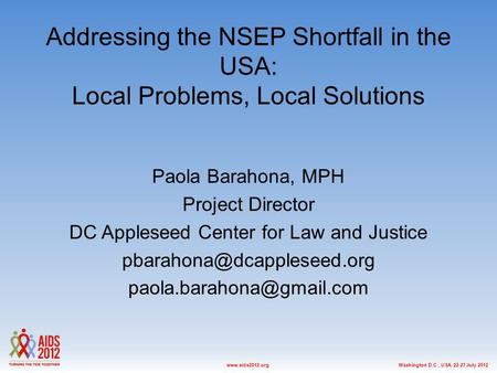 Washington D.C., USA, 22-27 July 2012www.aids2012.org Addressing the NSEP Shortfall in the USA: Local Problems, Local Solutions Paola Barahona, MPH Project.