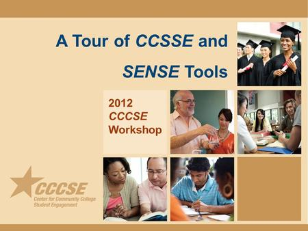 A Tour of CCSSE and SENSE Tools 2012 CCCSE Workshop.