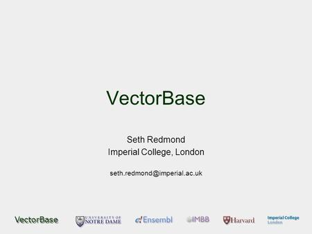 VectorBase Seth Redmond Imperial College, London