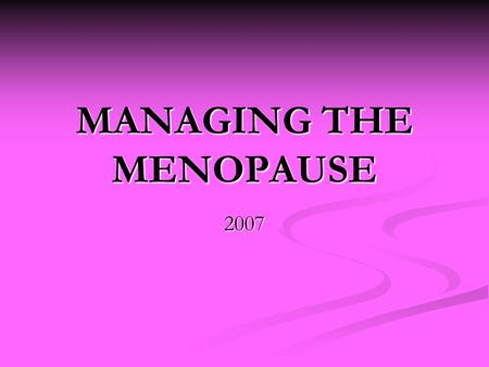 MANAGING THE MENOPAUSE 2007. SUMMARY HRT appropriate for moderate to severe symptoms HRT appropriate for moderate to severe symptoms HRT should not be.