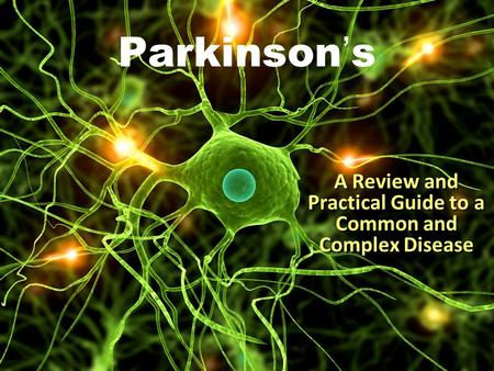 Parkinson ' s A Review and Practical Guide to a Common and Complex Disease.