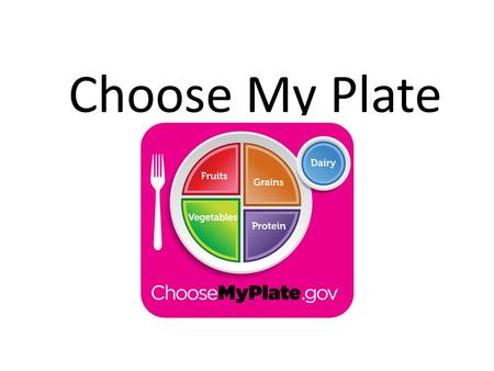 Choose My Plate. What is your favorite meal? What is your favorite meal? Does it have a name? What specific foods and beverages are part of your favorite.