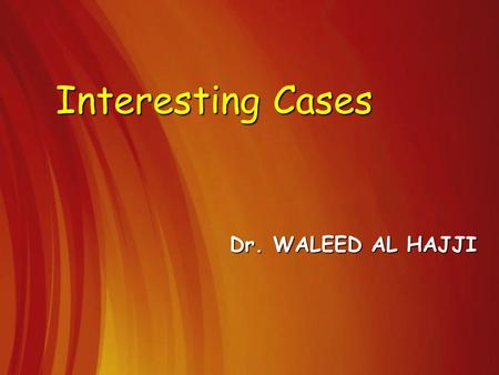Interesting Cases Dr. WALEED AL HAJJI. History Thirty years old male patient who is experiencing left extensive femoro-popliteal DVT. Hospitalized One.