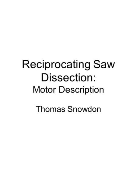 Reciprocating Saw Dissection: Motor Description Thomas Snowdon.