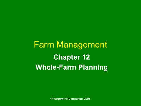 © Mcgraw-Hill Companies, 2008 Farm Management Chapter 12 Whole-Farm Planning.