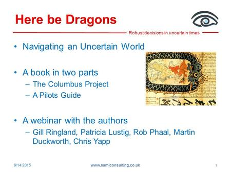 Navigating an Uncertain World A book in two parts –The Columbus Project –A Pilots Guide A webinar with the authors –Gill Ringland, Patricia Lustig, Rob.