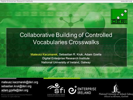  Copyright 2006 Digital Enterprise Research Institute. All rights reserved. www.deri.ie Collaborative Building of Controlled Vocabularies Crosswalks Mateusz.